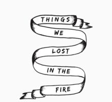 Things We Lost in the Fire tshirt by alquimie