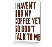 Don't Talk to Me Greeting Card