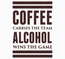 Coffee Carries the Team, Alcohol Wins the Game. by printproxy