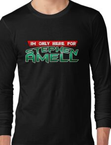 I'm only here for Stephen Amell Long Sleeve T-Shirt