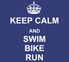 Keep Calm and Swim, Bike, Run (White) by WeRaceTogether