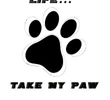 Don't Take My Life... Take My paw by Mcflytrek