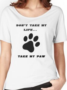 Don't Take My Life... Take My paw Women's Relaxed Fit T-Shirt