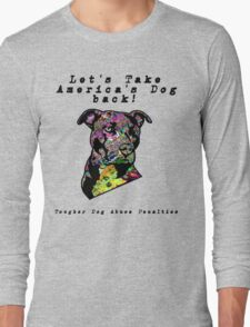 Let's Take America's Dog Back! Long Sleeve T-Shirt