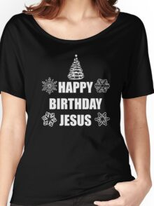 HAPPY BIRTHDAY JESUS Women's Relaxed Fit T-Shirt
