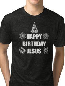 HAPPY BIRTHDAY JESUS Tri-blend T-Shirt