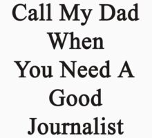 Call My Dad When You Need A Good Journalist  by supernova23