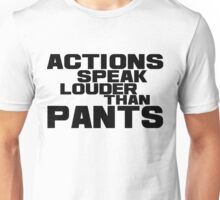 Actions Speak Louder Than Pants T-Shirt