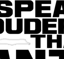 Actions Speak Louder Than Pants Sticker