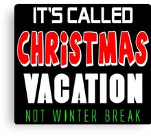 It's called christmas vacation not winter break Canvas Print
