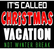 It's called christmas vacation not winter break Photographic Print