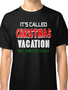 It's called christmas vacation not winter break Classic T-Shirt
