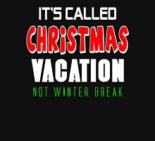 It's called christmas vacation not winter break Unisex T-Shirt
