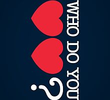 WHO Do You Love? (iDevices) by thom2maro
