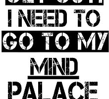 Get Out. I Need to Go to My Mind Palace by geekygirl37
