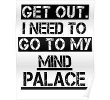 Get Out. I Need to Go to My Mind Palace Poster