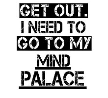 Get Out. I Need to Go to My Mind Palace Photographic Print