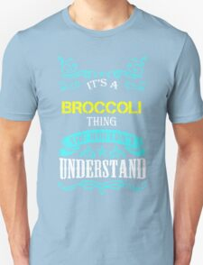 BROCCOLI It's thing you wouldn't understand !! - T Shirt, Hoodie, Hoodies, Year, Birthday  T-Shirt