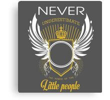 Never underestimate the power of the little people Canvas Print