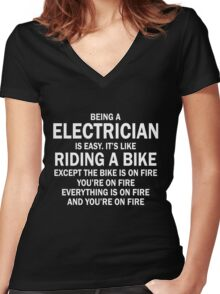 BEING A ELECTRICIAN IS EASY.IT'S LIKE RIDING A BIKE EXCEPT THE BIKE IS ON FIRE YOU'RE ON FIRE EVERYTHING IS ON FIRE AND YOU'RE ON FIRE Women's Fitted V-Neck T-Shirt