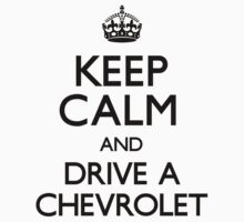 Keep Calm and Drive a Chevrolet (Carry On) by CarryOn