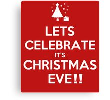 Lets Celebrate it's christmas eve!! Canvas Print