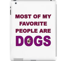 Most of My Favorite People Are Dogs iPad Case/Skin