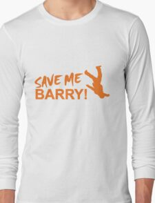 Save Me Barry! Long Sleeve T-Shirt