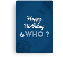 Happy Birthday to who ? Canvas Print