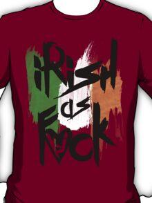 Irish As Fuck T-Shirt