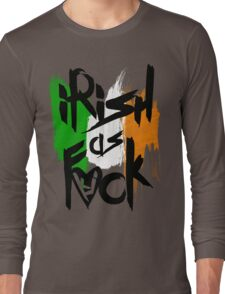 Irish As Fuck Long Sleeve T-Shirt