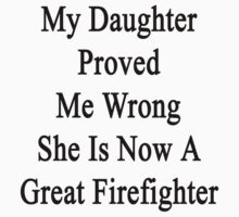 My Daughter Proved Me Wrong She Is Now A Great Firefighter  by supernova23