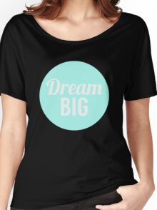 Dream Big Women's Relaxed Fit T-Shirt