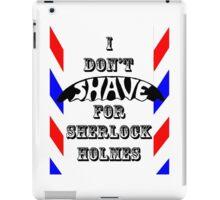 I Don't Shave For Sherlock Holmes iPad Case/Skin