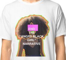 """End the """"angry black girl"""" narrative pt.1 Classic T-Shirt"""