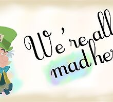 We're all Mad Here by Madeline Black
