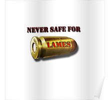 """Never Safe For Lames"" Poster"