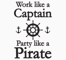 Work Like A Captain Party Like A Pirate by BrightDesign