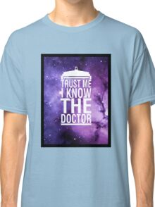 TRUST ME I KNOW THE DOCTOR Classic T-Shirt