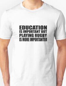 Education Is Important But Rugby Is More Importanter Unisex T-Shirt