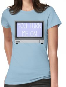 You turn me on  Womens Fitted T-Shirt