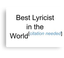 Best Lyricist in the World - Citation Needed! Canvas Print