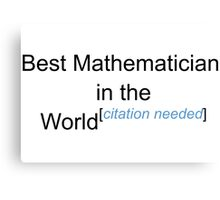 Best Mathematician in the World - Citation Needed! Canvas Print