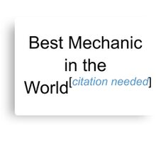 Best Mechanic in the World - Citation Needed! Canvas Print