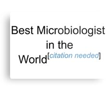 Best Microbiologist in the World - Citation Needed! Metal Print