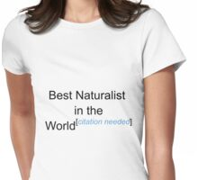 Best Naturalist in the World - Citation Needed! Womens Fitted T-Shirt