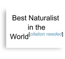 Best Naturalist in the World - Citation Needed! Canvas Print