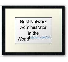 Best Network Administrator in the World - Citation Needed! Framed Print