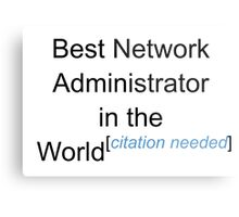 Best Network Administrator in the World - Citation Needed! Metal Print