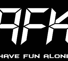 AFK - Have Fun Alone by tymer